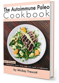 Autoimmune Paleo Cookbook by Mickey Trescott
